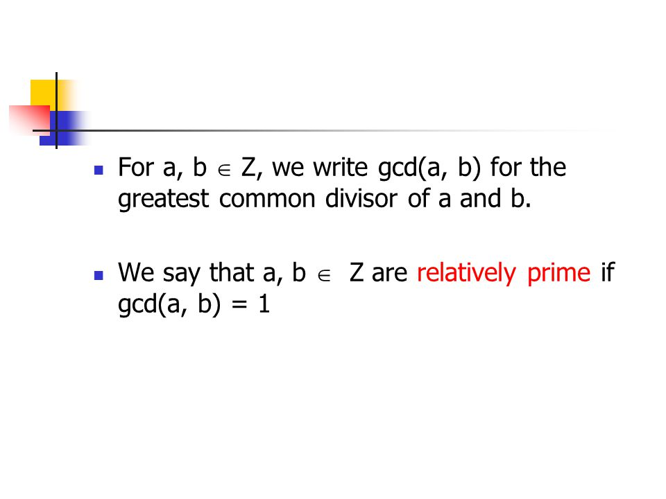 For a, b  Z, we write gcd(a, b) for the greatest common divisor of a and b.