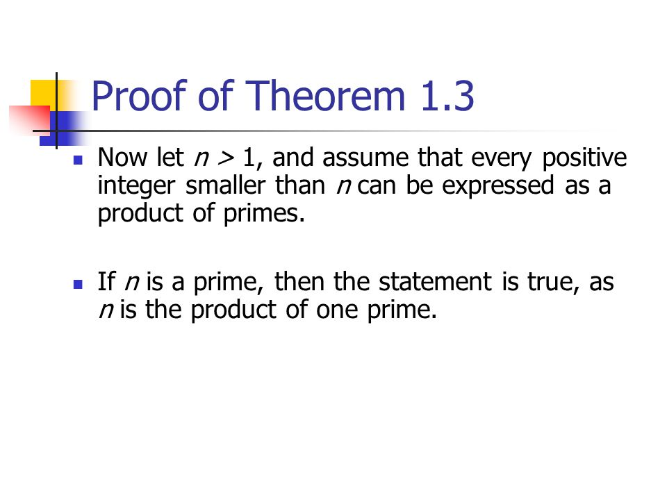 Proof of Theorem 1.3 Now let n > 1, and assume that every positive integer smaller than n can be expressed as a product of primes.