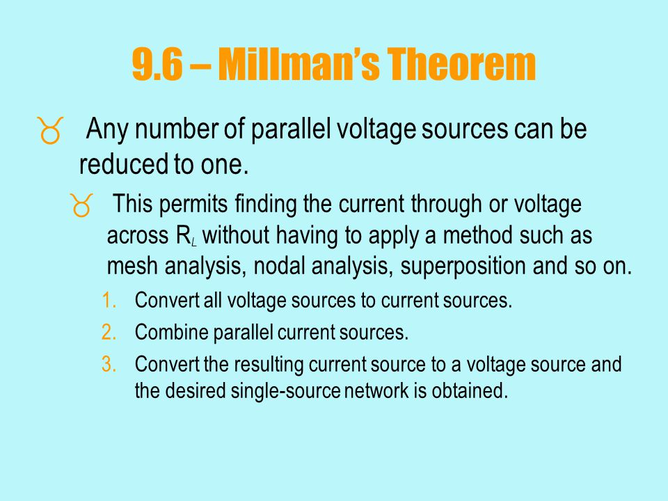 9.6 – Millman's Theorem Any number of parallel voltage sources can be reduced to one.