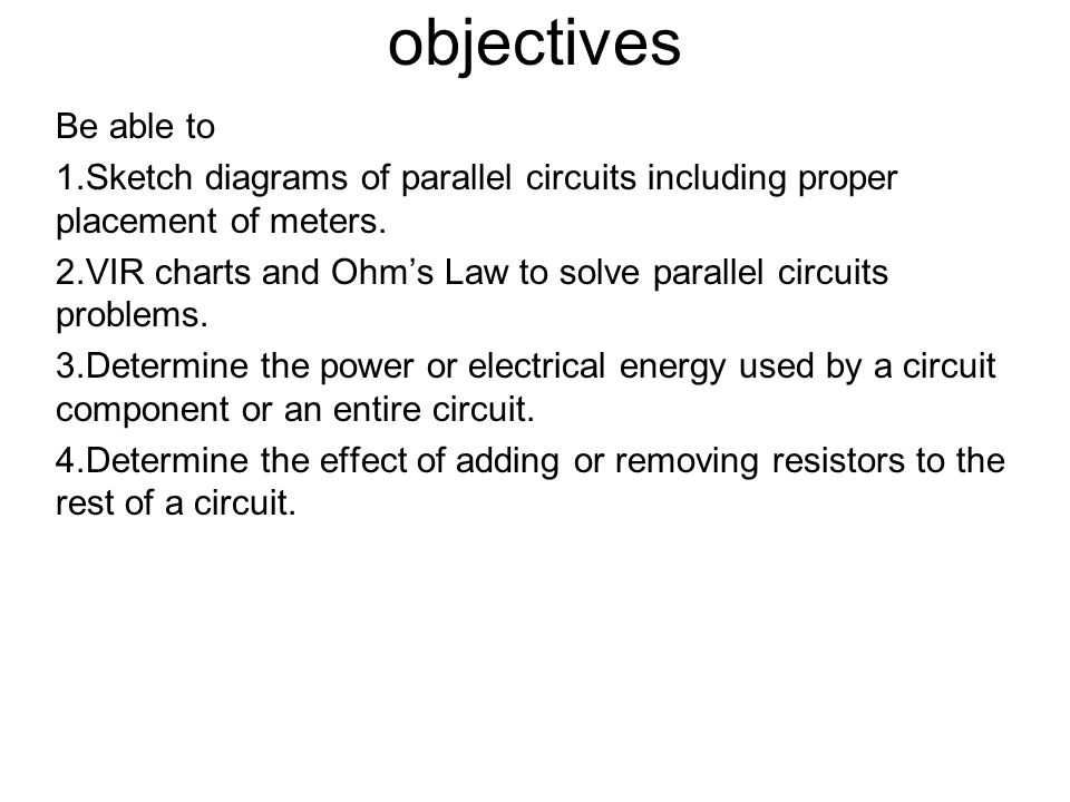 objectives Be able to. Sketch diagrams of parallel circuits including proper placement of meters.