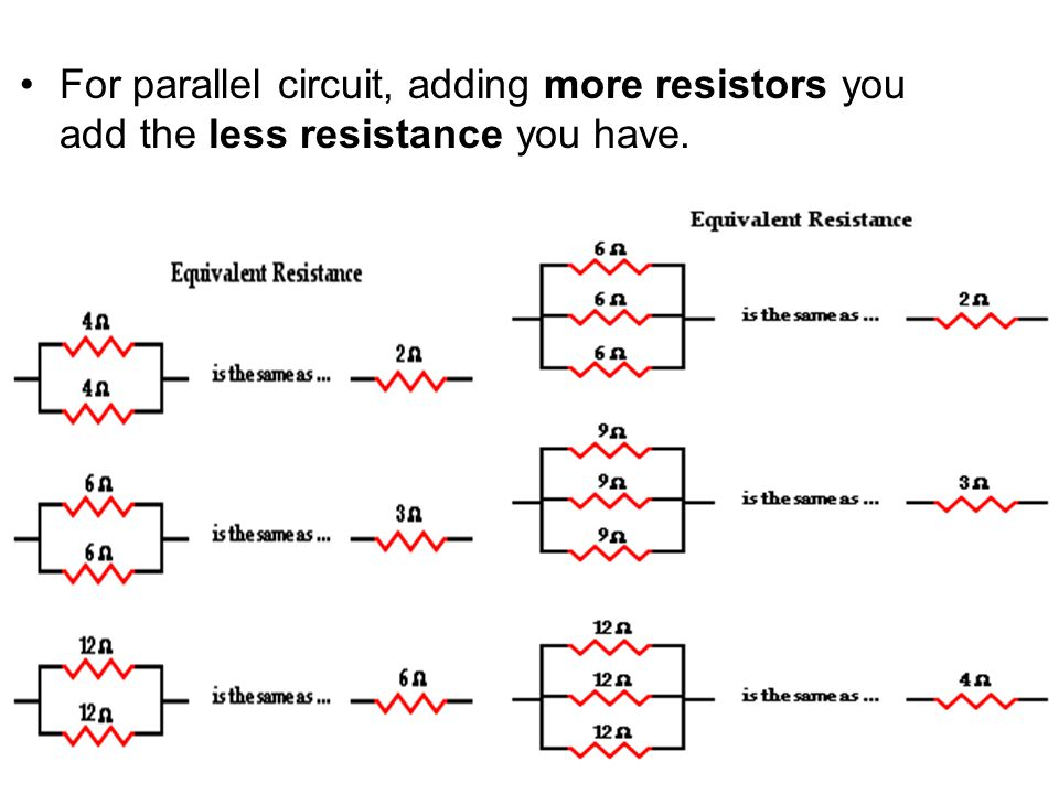 For parallel circuit, adding more resistors you add the less resistance you have.