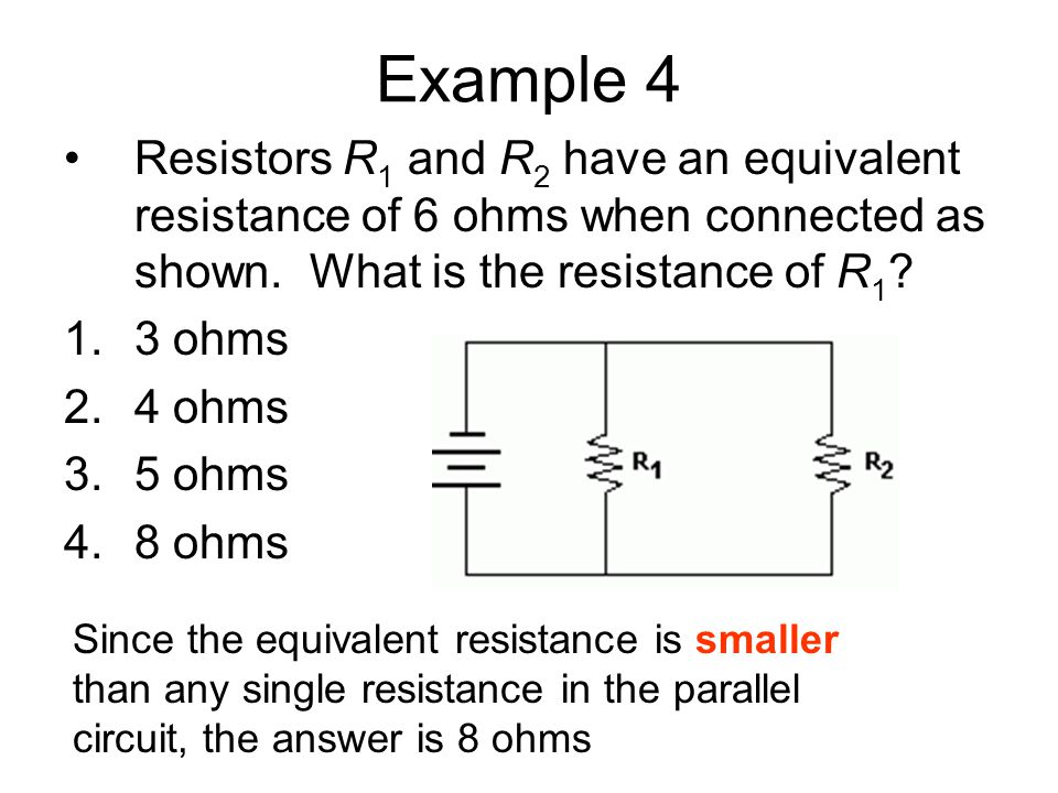 Example 4 Resistors R1 and R2 have an equivalent resistance of 6 ohms when connected as shown. What is the resistance of R1