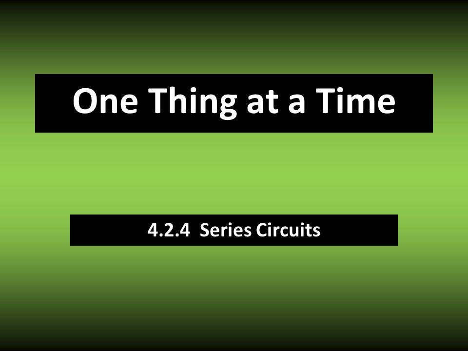 One Thing at a Time Series Circuits