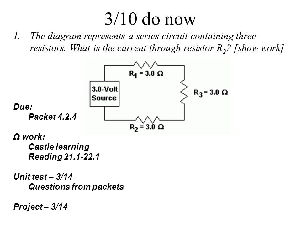 3/10 do now The diagram represents a series circuit containing three resistors. What is the current through resistor R2 [show work]
