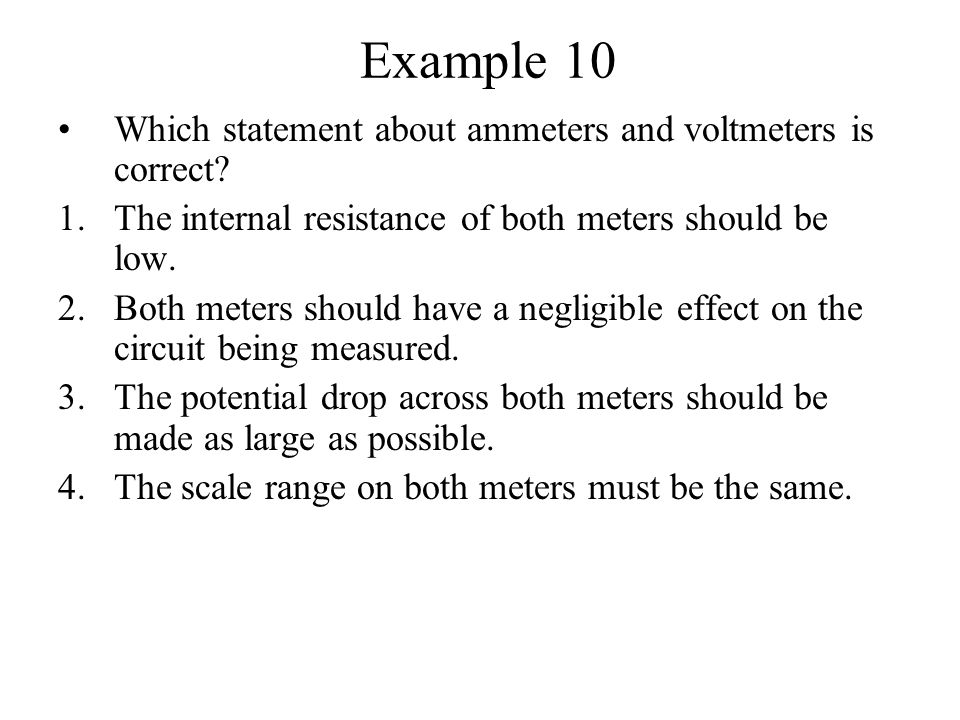 Example 10 Which statement about ammeters and voltmeters is correct