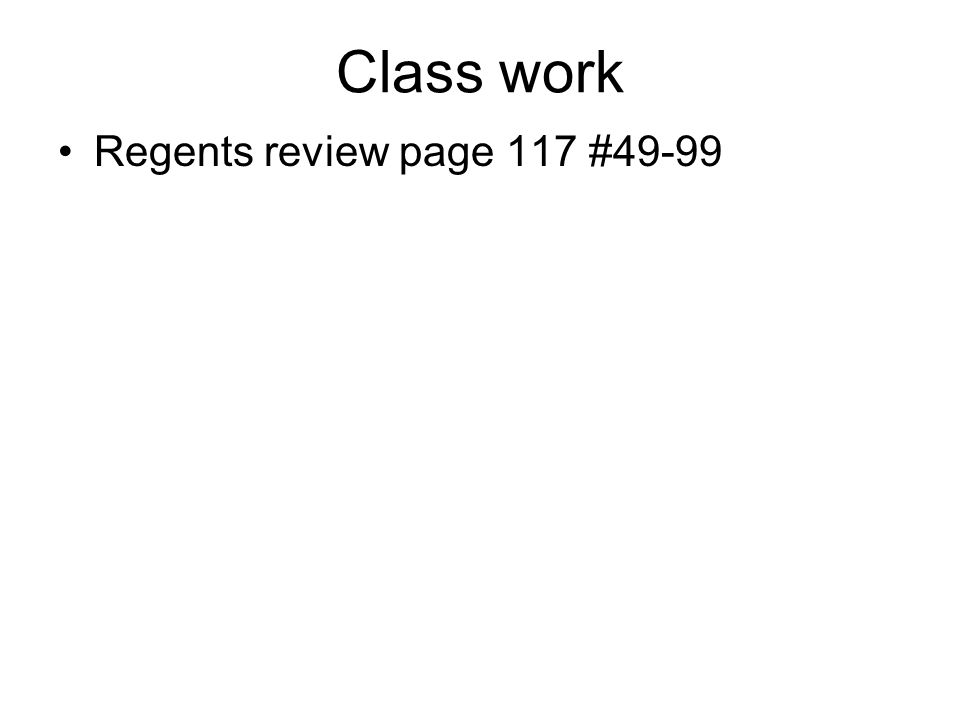 Class work Regents review page 117 #49-99