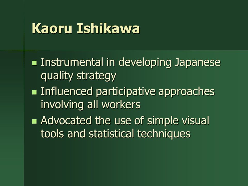 Kaoru Ishikawa Instrumental in developing Japanese quality strategy
