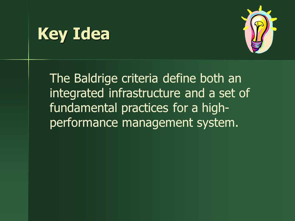 Key Idea The Baldrige criteria define both an integrated infrastructure and a set of fundamental practices for a high-performance management system.