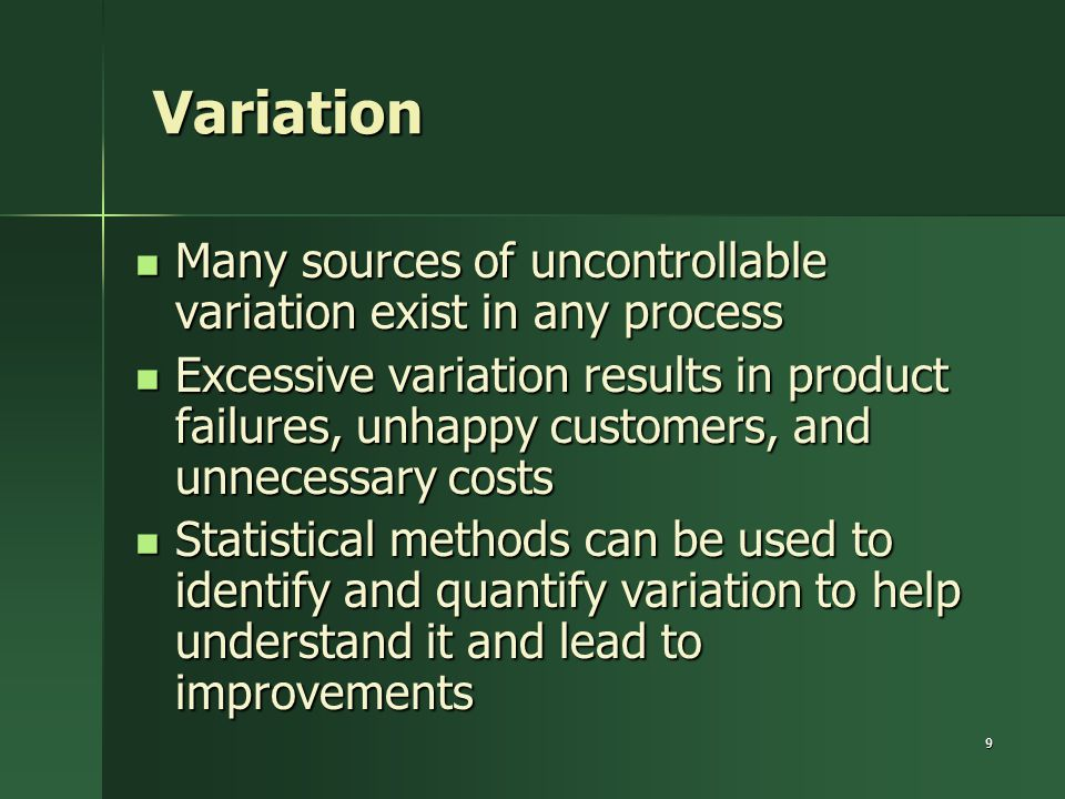 Variation Many sources of uncontrollable variation exist in any process.