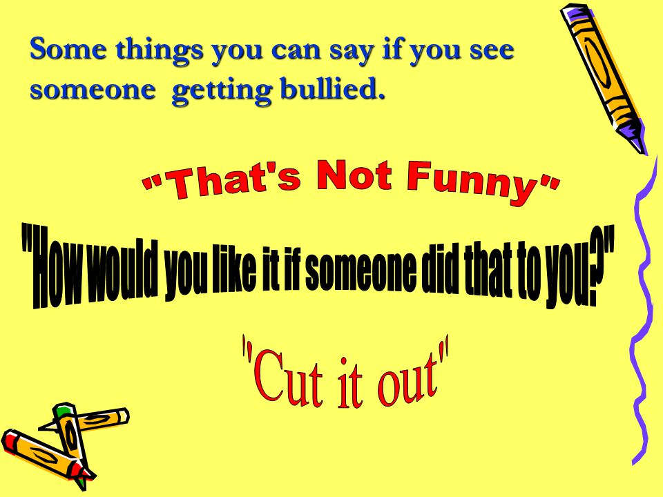 Some things you can say if you see someone getting bullied.
