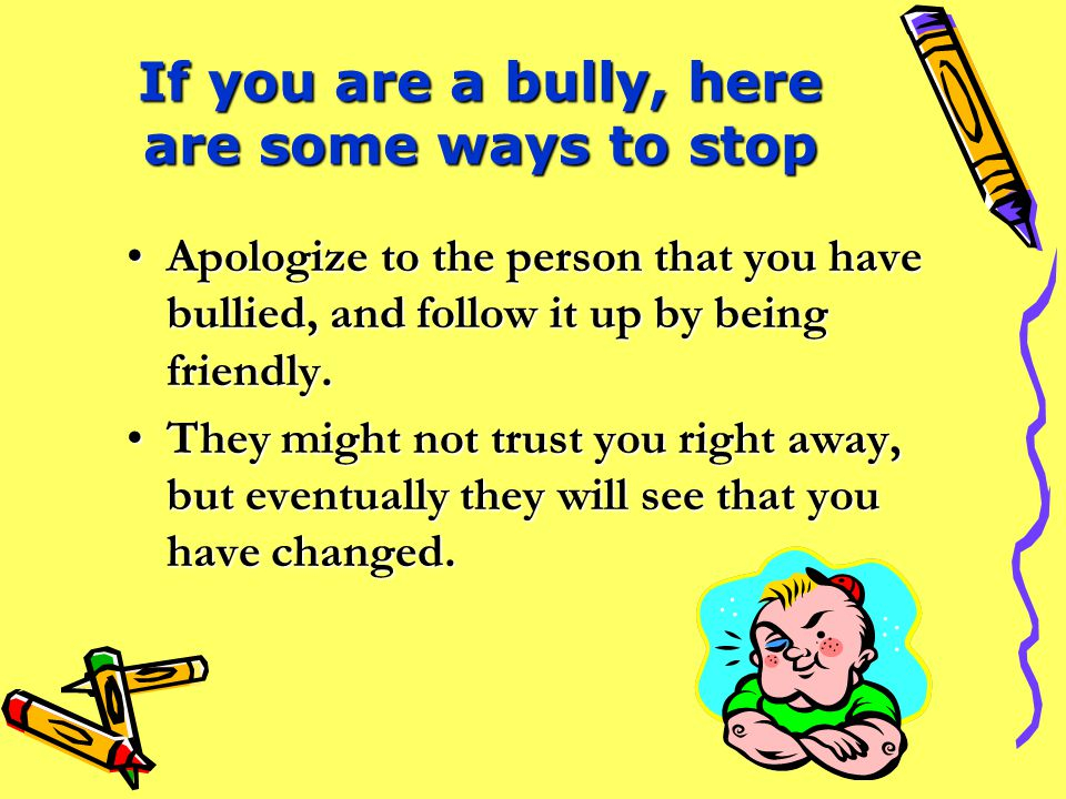 If you are a bully, here are some ways to stop