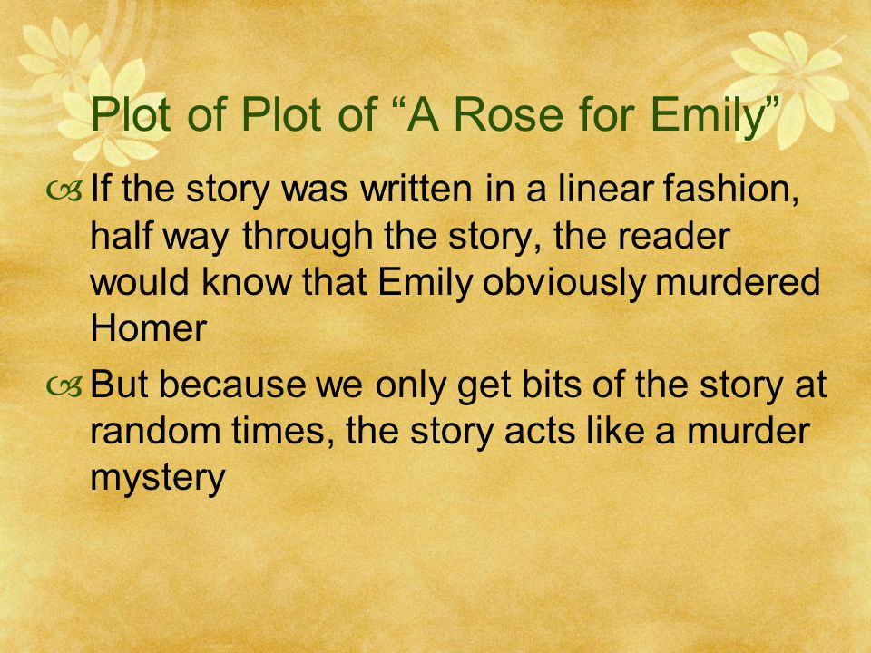 a rose for emily plot Because a rose for emily can be extremely difficult to understand, i reinforce the elements of plot by watching the video and examining how each version plays with the story's chronological order.
