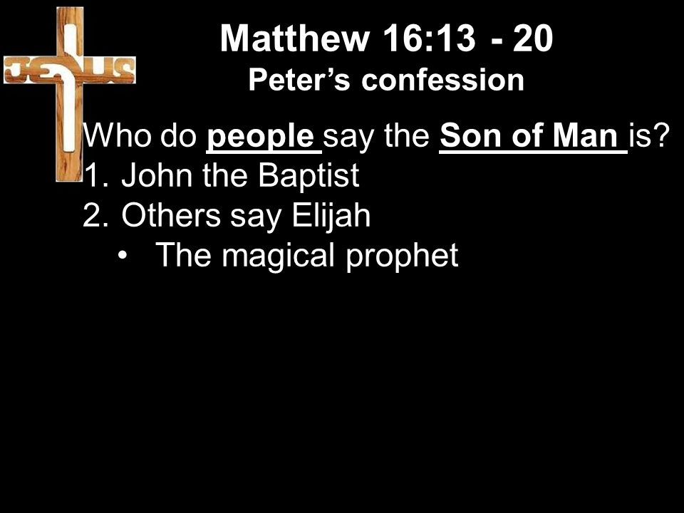 Matthew 16: Who do people say the Son of Man is