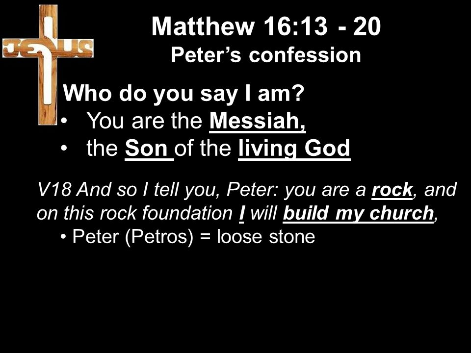 Matthew 16: Who do you say I am You are the Messiah,
