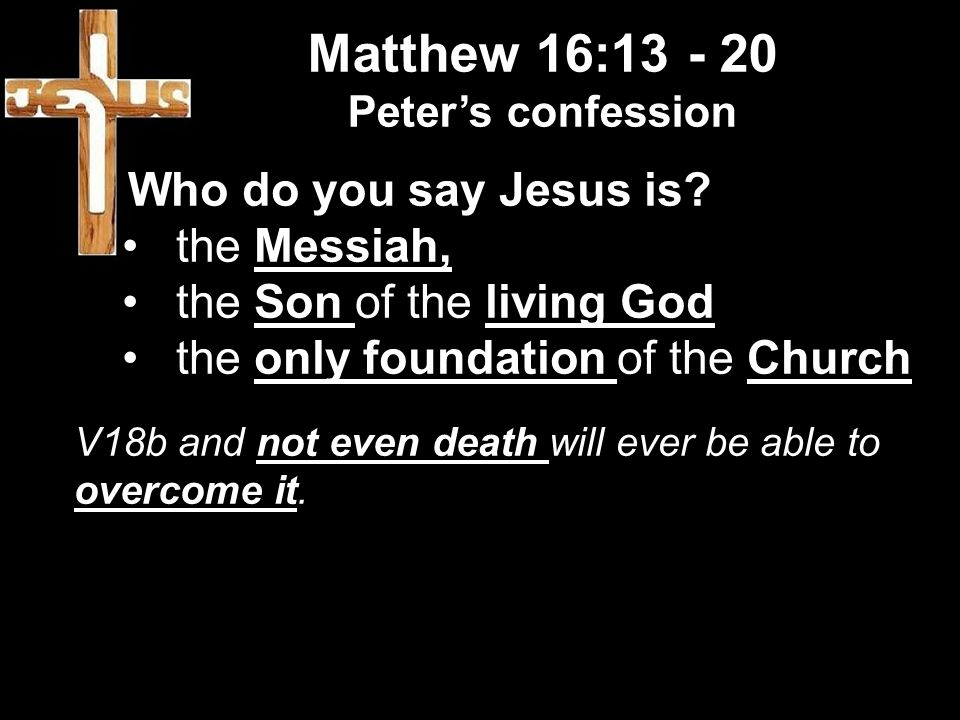 Matthew 16: Who do you say Jesus is the Messiah,