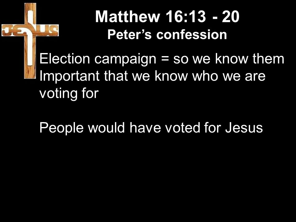 Matthew 16: Election campaign = so we know them