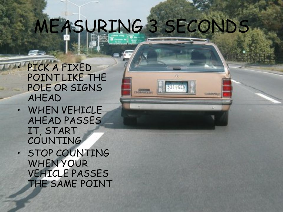 MEASURING 3 SECONDS PICK A FIXED POINT LIKE THE POLE OR SIGNS AHEAD