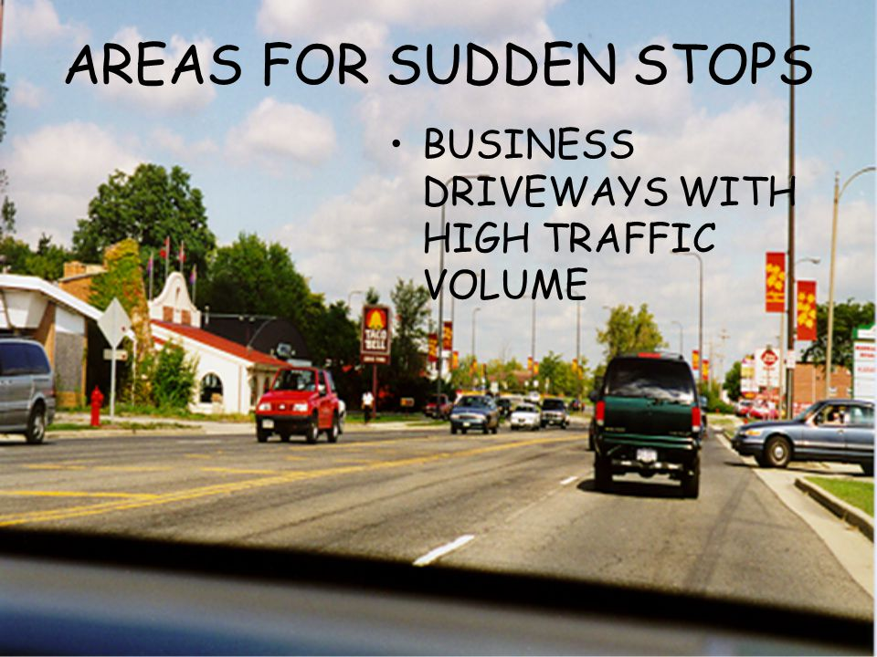 AREAS FOR SUDDEN STOPS BUSINESS DRIVEWAYS WITH HIGH TRAFFIC VOLUME