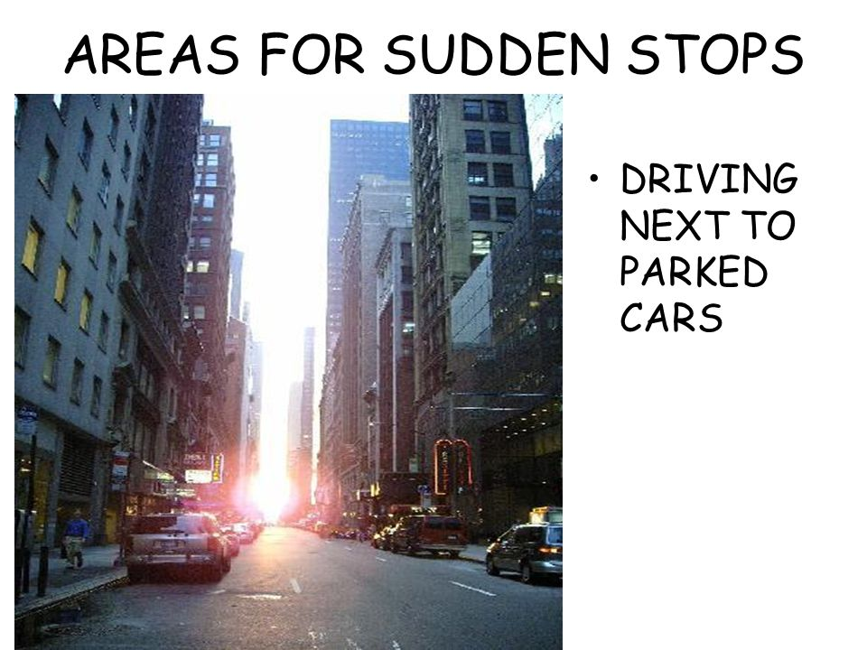 AREAS FOR SUDDEN STOPS DRIVING NEXT TO PARKED CARS