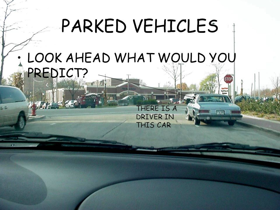 PARKED VEHICLES LOOK AHEAD WHAT WOULD YOU PREDICT