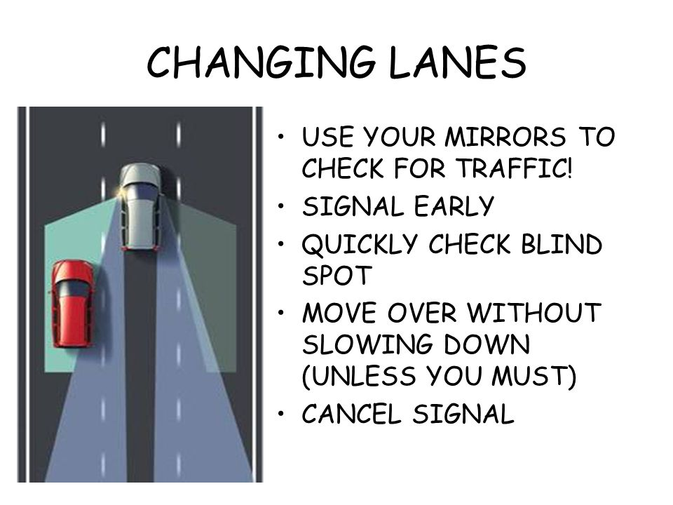 CHANGING LANES USE YOUR MIRRORS TO CHECK FOR TRAFFIC! SIGNAL EARLY