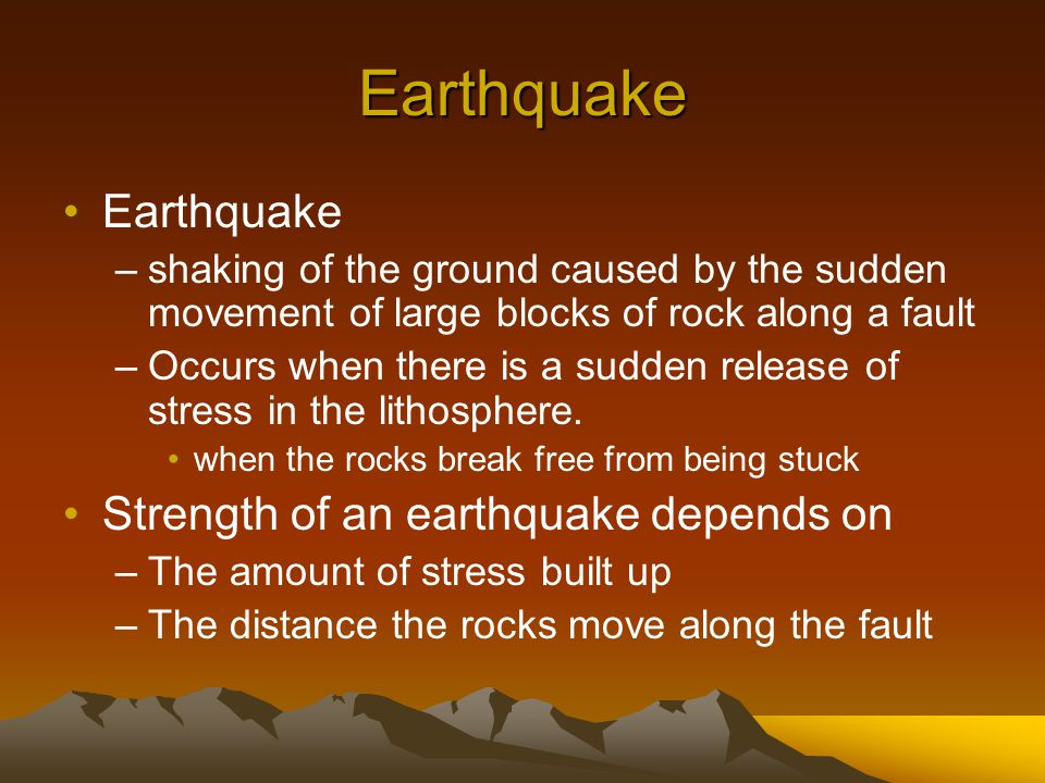 Earthquake Earthquake Strength of an earthquake depends on
