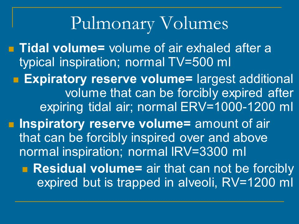 Pulmonary Volumes Tidal volume= volume of air exhaled after a typical inspiration; normal TV=500 ml.