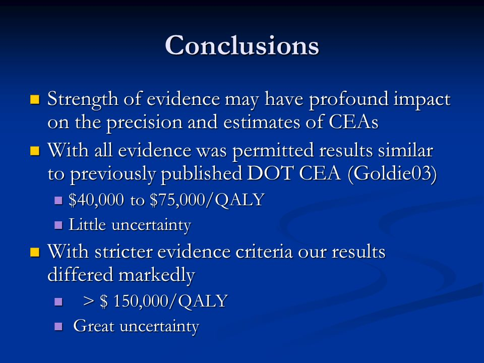 Conclusions Strength of evidence may have profound impact on the precision and estimates of CEAs.