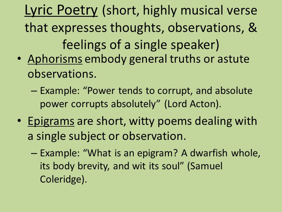 Lyric Poetry (short, highly musical verse that expresses thoughts, observations, & feelings of a single speaker)