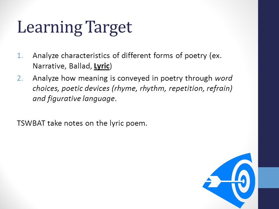 Learning Target Analyze characteristics of different forms of poetry (ex. Narrative, Ballad, Lyric)