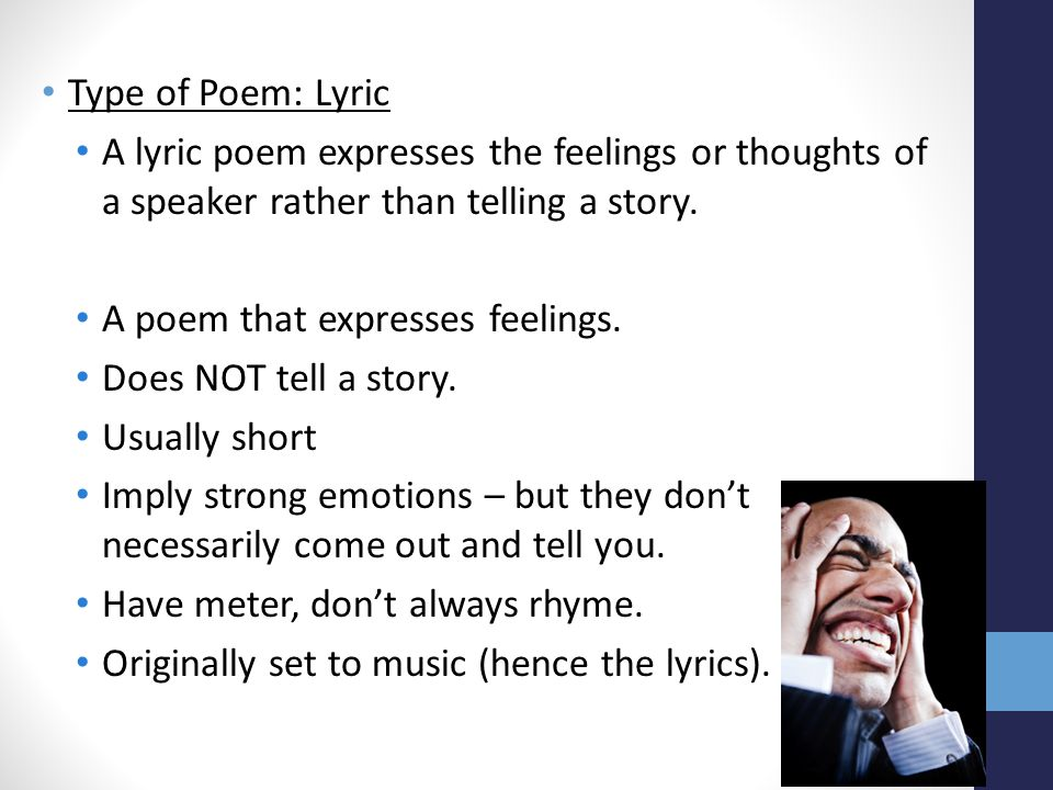 Type of Poem: Lyric A lyric poem expresses the feelings or thoughts of a speaker rather than telling a story.