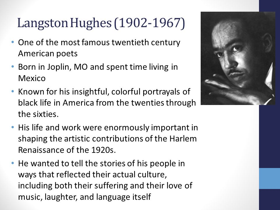 Langston Hughes ( ) One of the most famous twentieth century American poets. Born in Joplin, MO and spent time living in Mexico.