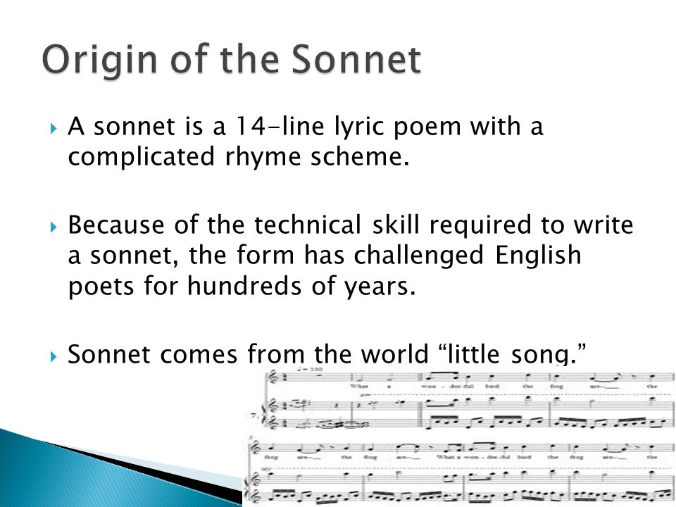 Origin of the Sonnet A sonnet is a 14-line lyric poem with a complicated rhyme scheme.