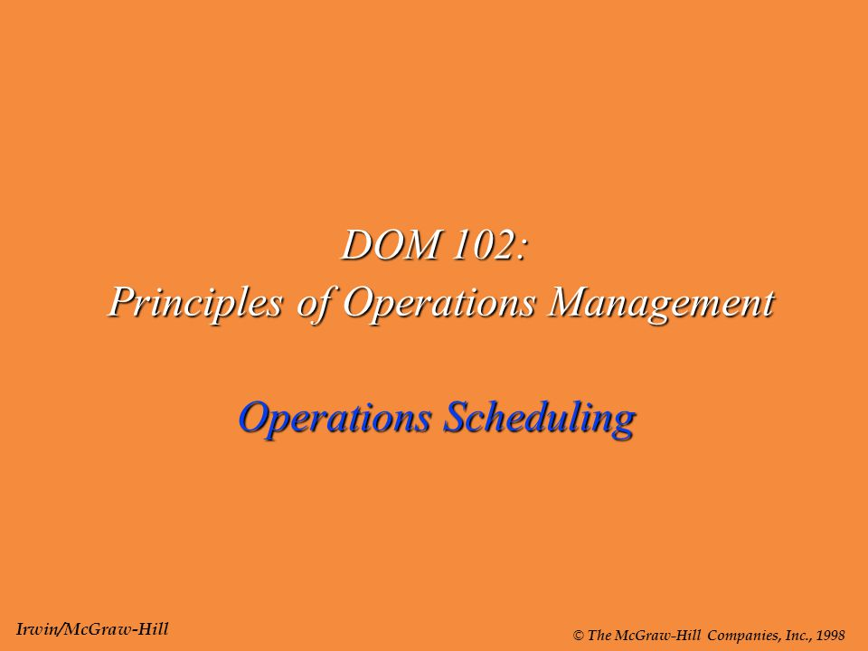 DOM 102: Principles of Operations Management Operations Scheduling