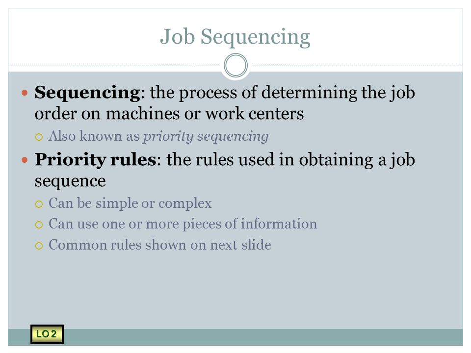 Job Sequencing Sequencing: the process of determining the job order on machines or work centers. Also known as priority sequencing.