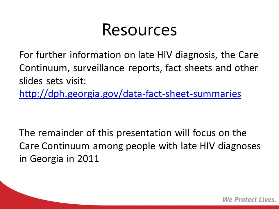 Resources For further information on late HIV diagnosis, the Care Continuum, surveillance reports, fact sheets and other slides sets visit: