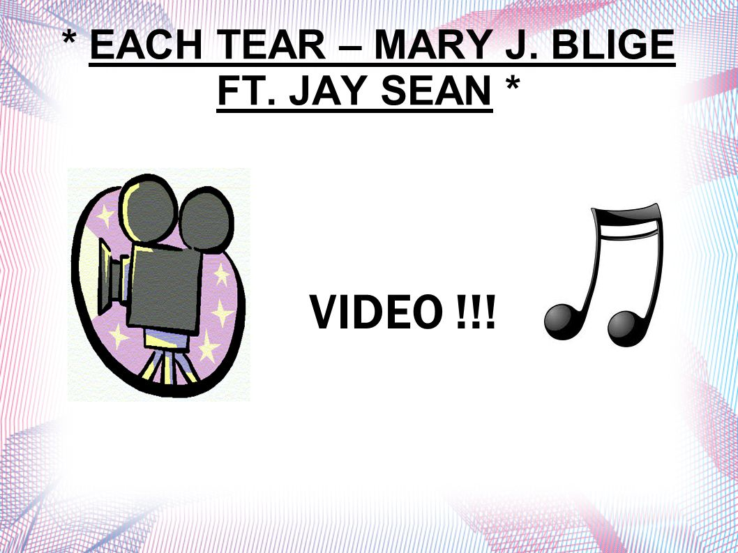 * EACH TEAR – MARY J. BLIGE FT. JAY SEAN *