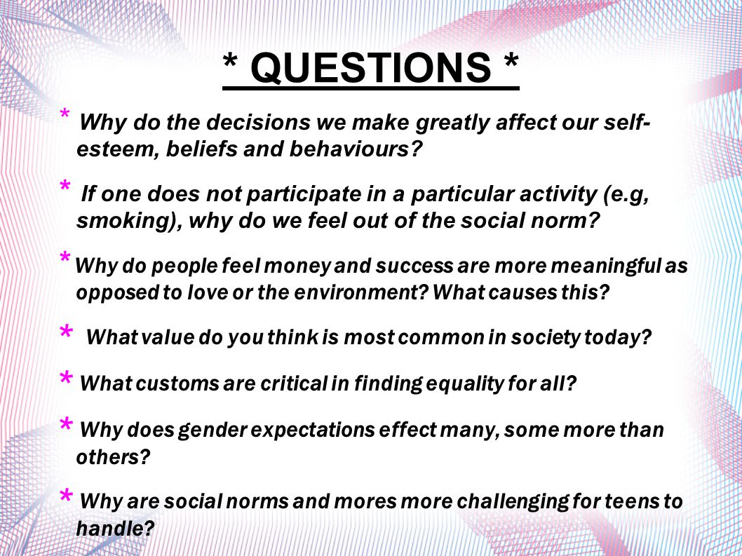 * QUESTIONS * * Why do the decisions we make greatly affect our self- esteem, beliefs and behaviours
