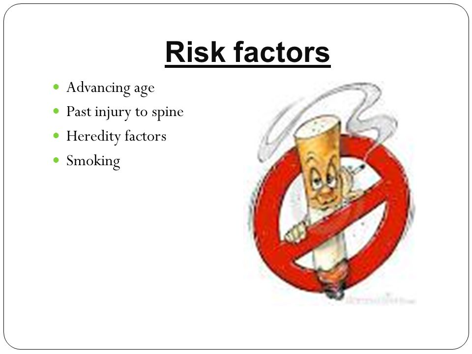 Risk factors Advancing age Past injury to spine Heredity factors