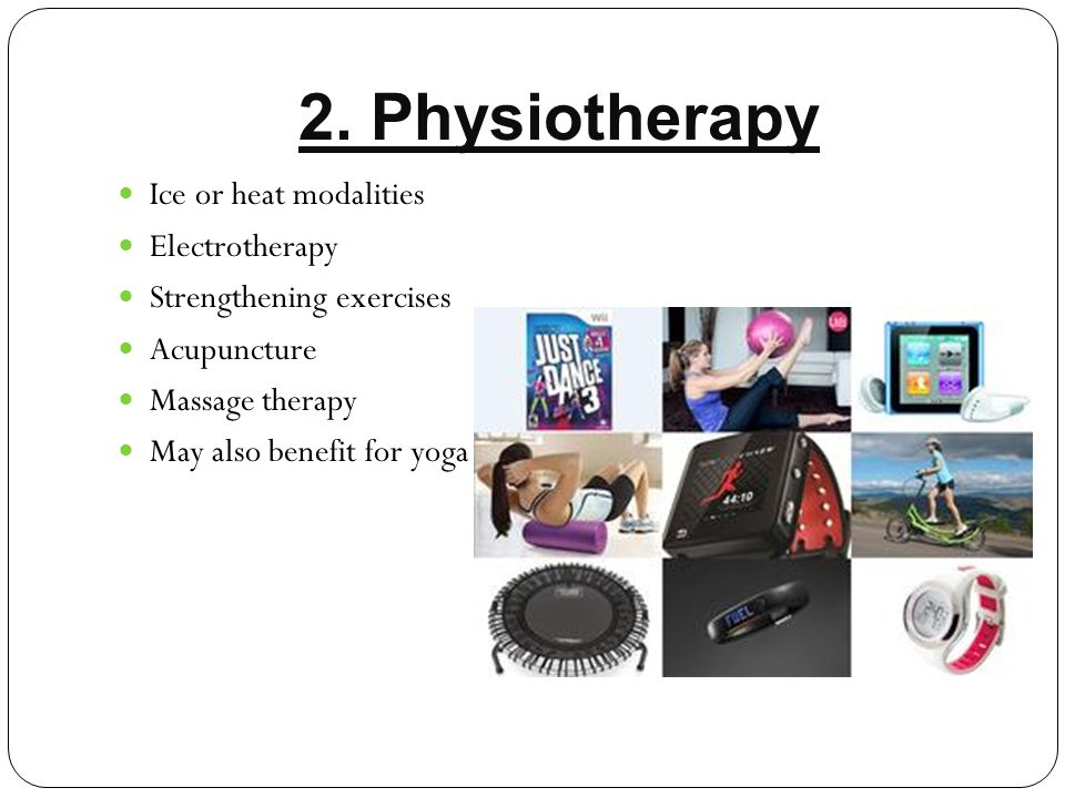 2. Physiotherapy Ice or heat modalities Electrotherapy