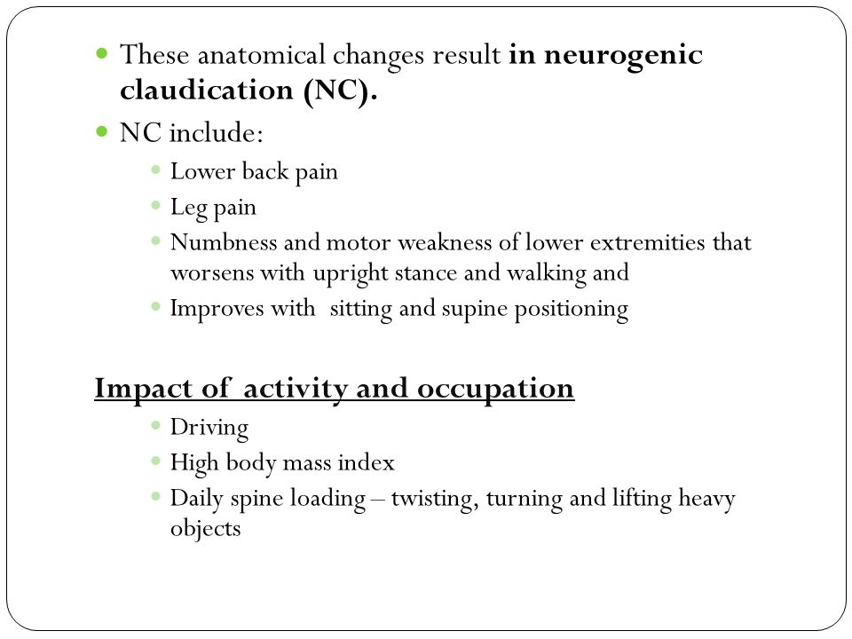 These anatomical changes result in neurogenic claudication (NC).