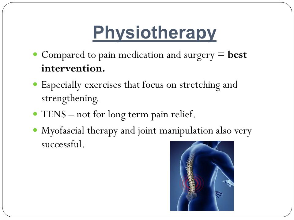 Physiotherapy Compared to pain medication and surgery = best intervention. Especially exercises that focus on stretching and strengthening.