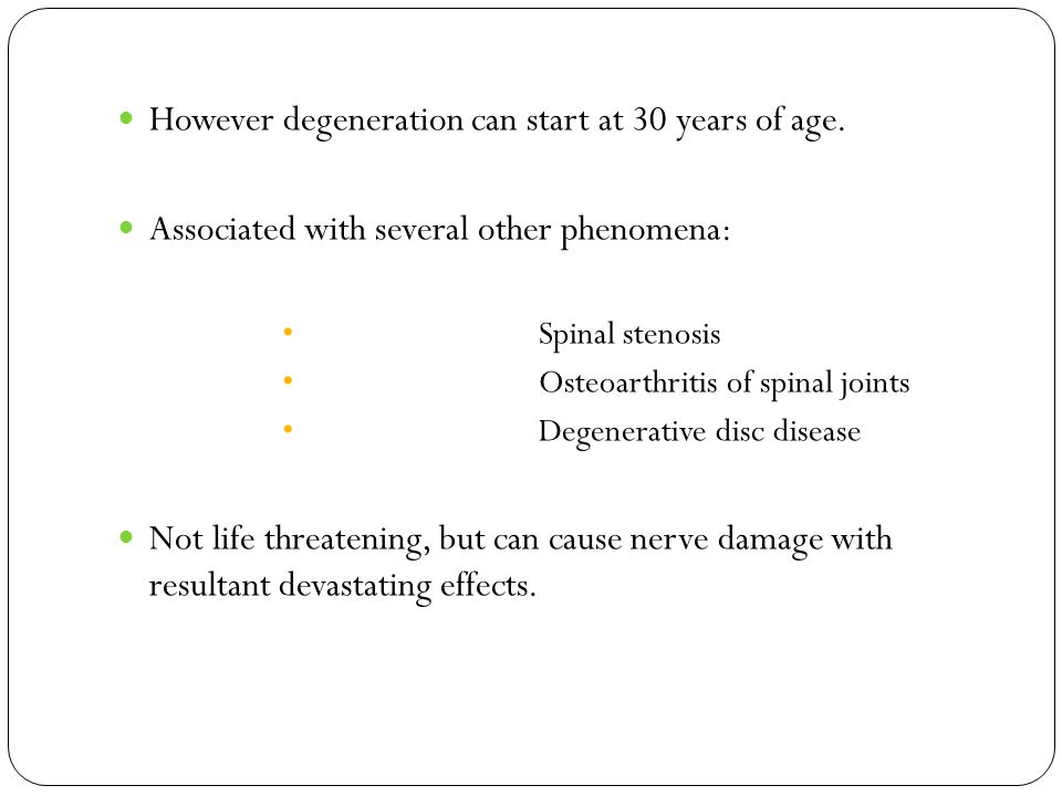 However degeneration can start at 30 years of age.