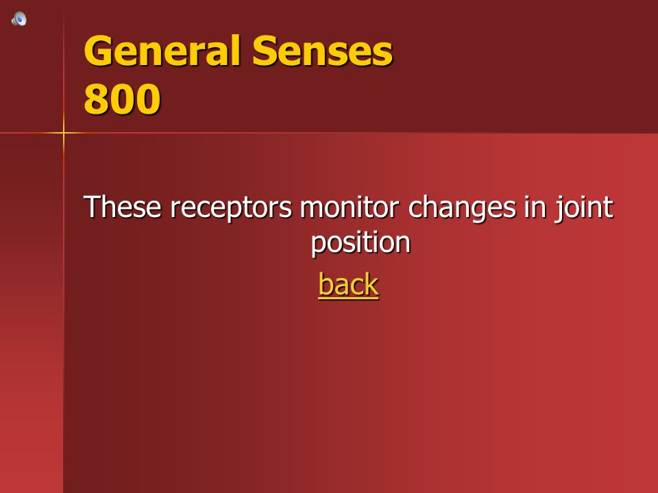 These receptors monitor changes in joint position