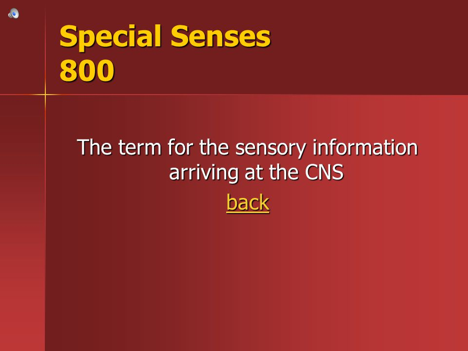 The term for the sensory information arriving at the CNS