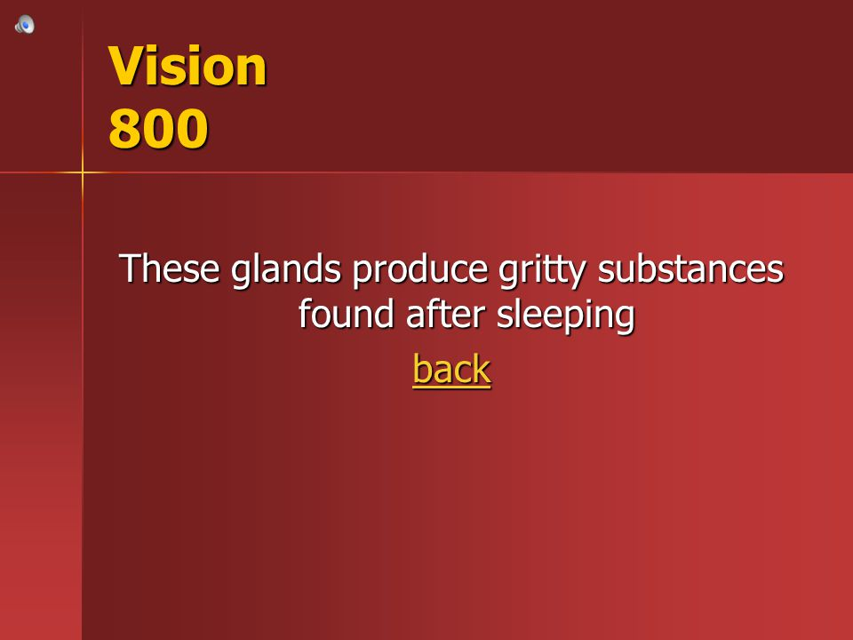 These glands produce gritty substances found after sleeping