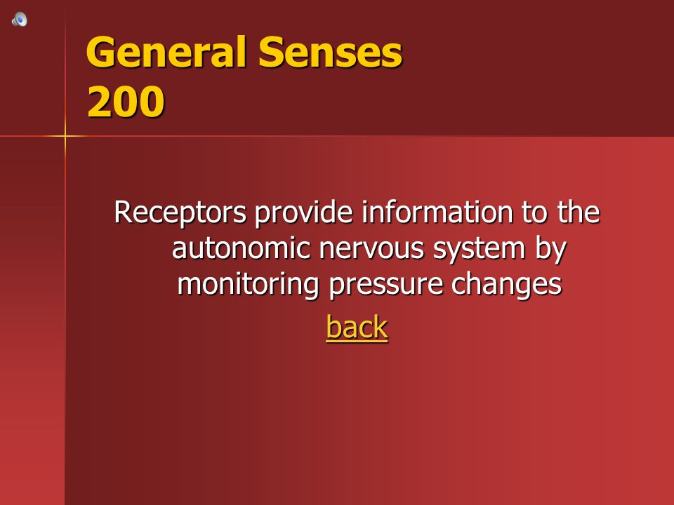 General Senses 200 Receptors provide information to the autonomic nervous system by monitoring pressure changes.