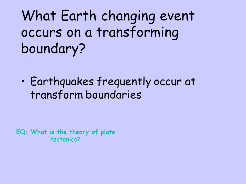 What Earth changing event occurs on a transforming boundary