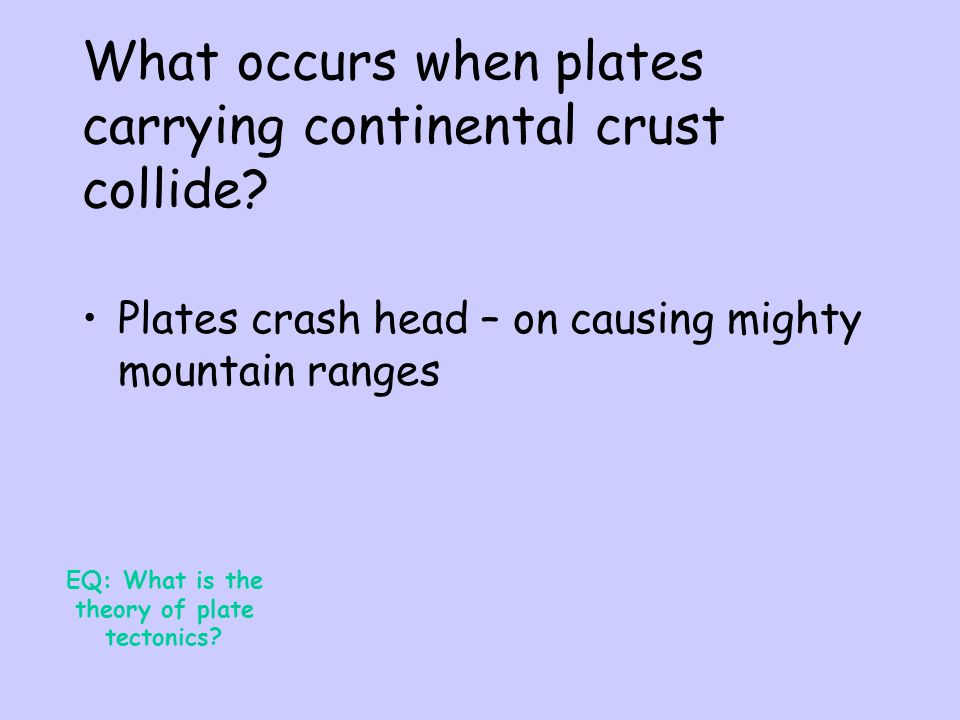 What occurs when plates carrying continental crust collide
