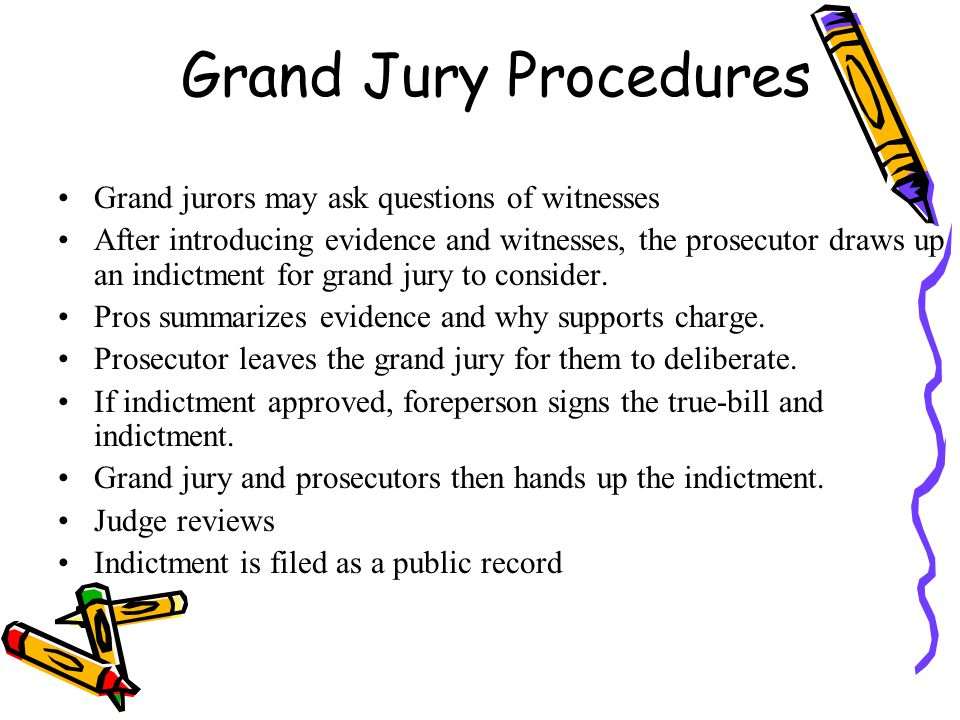 Grand Jury Procedures Grand jurors may ask questions of witnesses